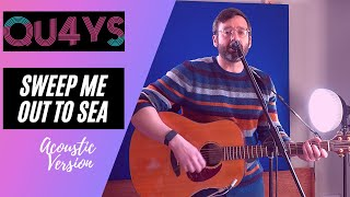 Qu4ys - Sweep Me Out To Sea (Acoustic Version)