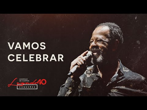 ADHEMAR DE CAMPOS | VAMOS CELEBRAR | LEGADO 40 CONEXÕES