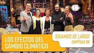 Capítulo 96: Los efectos del cambio climático   Sigamos de Largo 2019