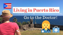 Living in Puerto Rico | Go to the Doctor
