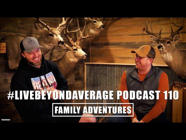 #LiveBeyondAverage Podcast 110    Family Adventures