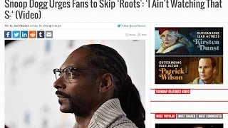 snoop dogg says about roots i ain t watching that sh should we watch it yes we should