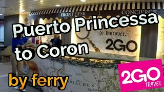 2GO FERRY / PUERTO PRINCESSA to Coron - PALAWAN LUXURY CRUISE - with State room