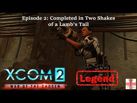 XCOM 2 War of the Chosen [Episode 2 LEGEND] Completed in Two Shakes of a Lamb's Tail (Let's Play) |
