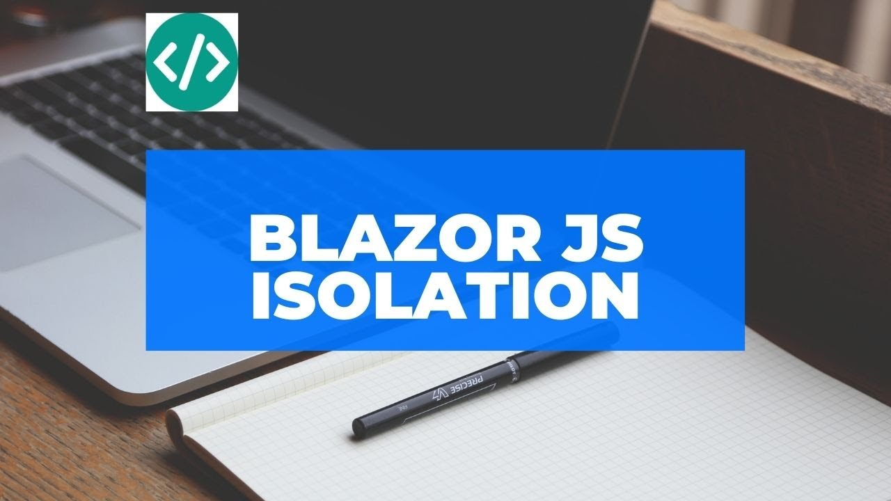 All You Need to Know About Javascript Isolation in Blazor