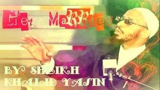 """""""Get Married!"""" - FUNNY - Sheikh Khalid Yasin"""