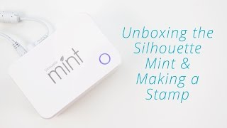 Silhouette Mint Tutorial : Unboxing + How to Make Your First Custom Stamp