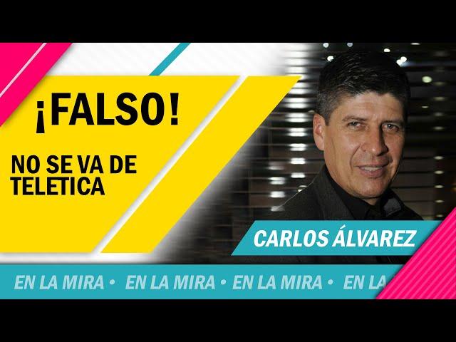 ¡FALSO! Carlos Álvarez no se va de Teletica   EN LA MIRA