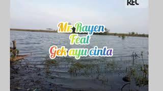 MR. RAYEN ft GEK AYU CINTA:  Gek Ayu Sayang
