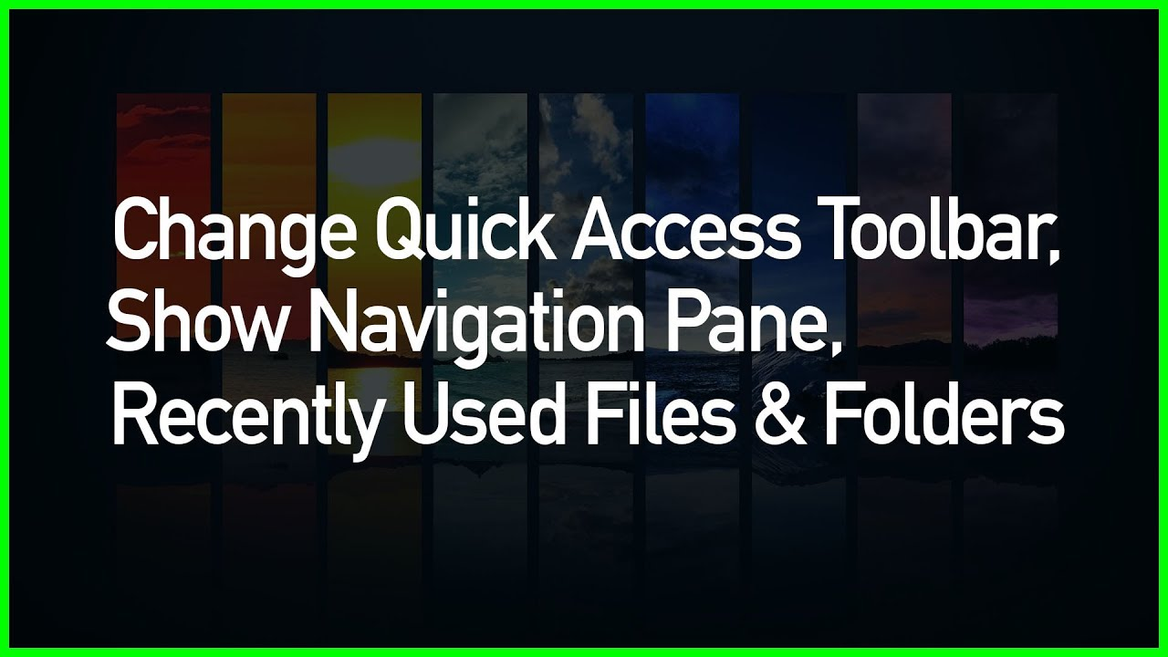Ho to Show Quick Access Toolbar, Show Navigation Pane, Recently Used Files  & Folders In Windows 10