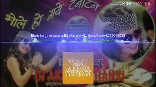 Bhole Ho Gaye Tanatan Remix (Dj Akshay+Aky jhansi)mob-8739041012