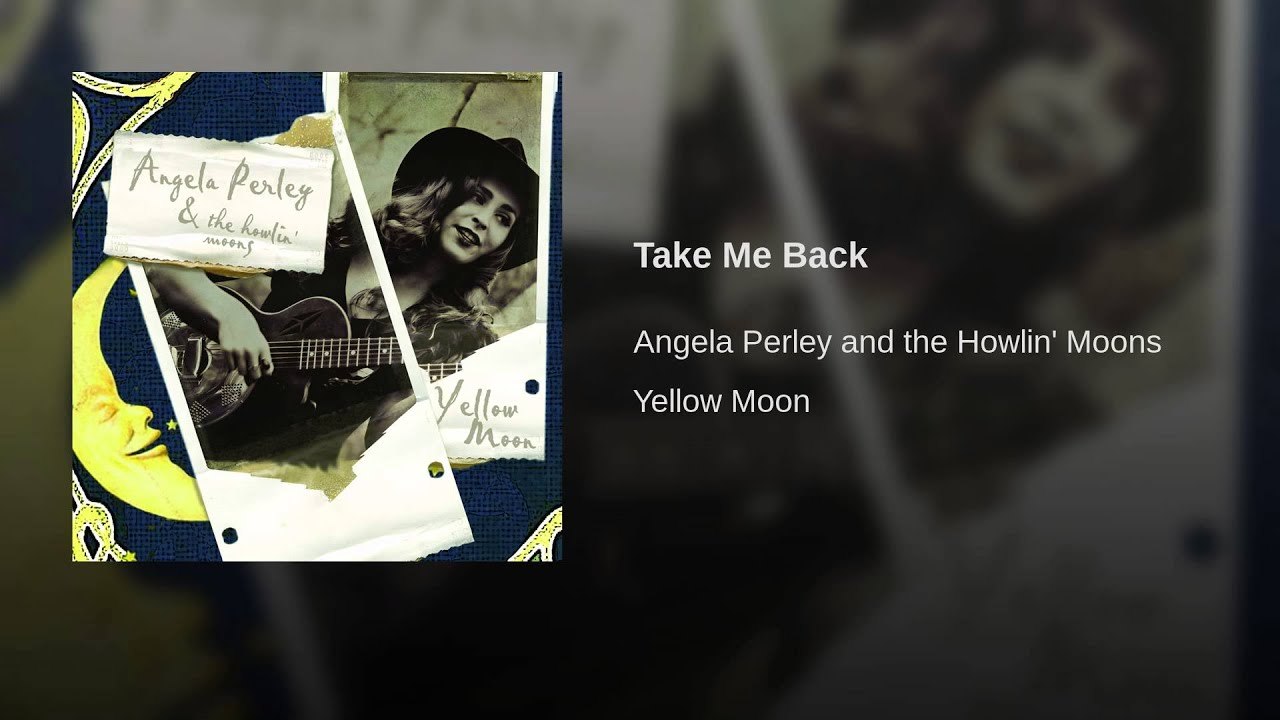 take-me-back-angela-perley-and-the-howlin-moons-topic