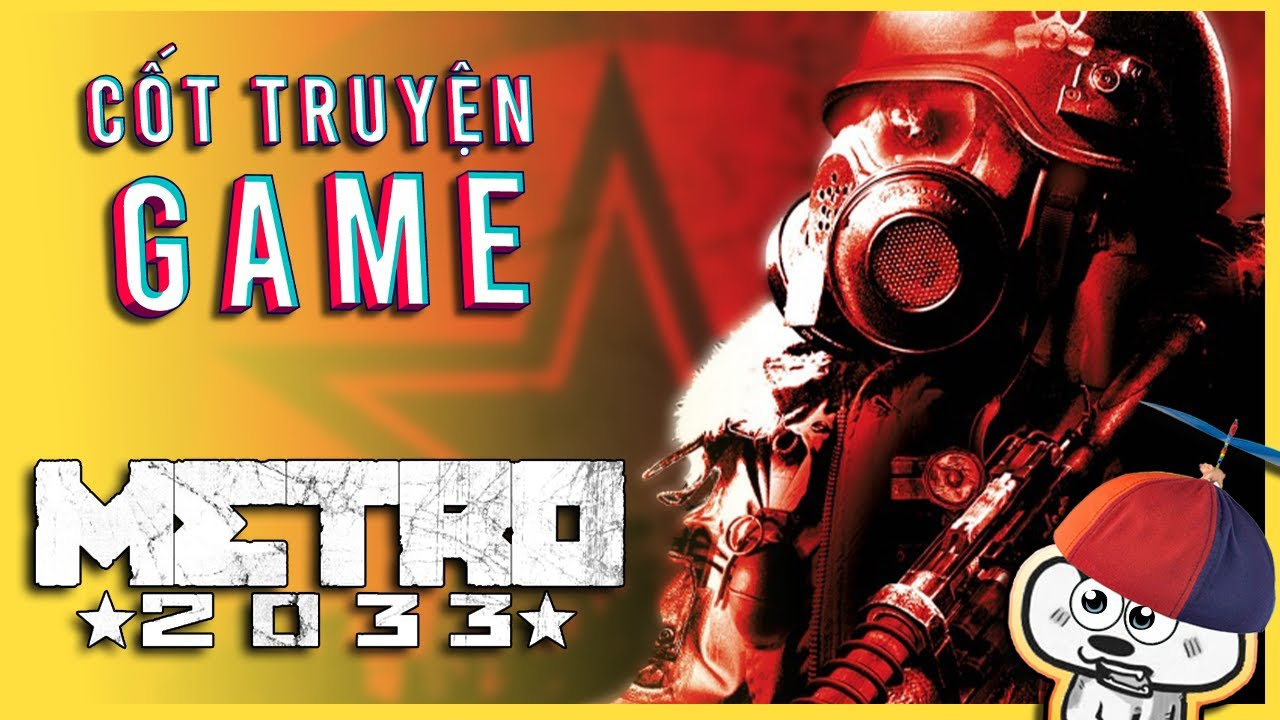 Cốt Truyện Game | Metro 2033 - Khởi đầu của tận thế | Cờ Su Original