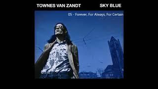 Townes Van Zandt - Forever, For Always, For Certain