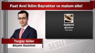 Turgay Güler : Fuat Avni İklim Bayraktar ve malum site!