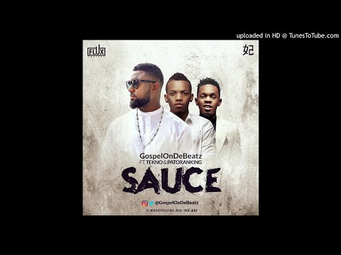 GospelOnDeBeatz – Sauce ft. Tekno & Patoranking [New Song]
