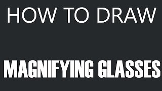 How To Draw A Magnifying Glass - Magnifying Glass Drawing (Spy Glasses)