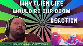 Why Alien Life Would be our Doom