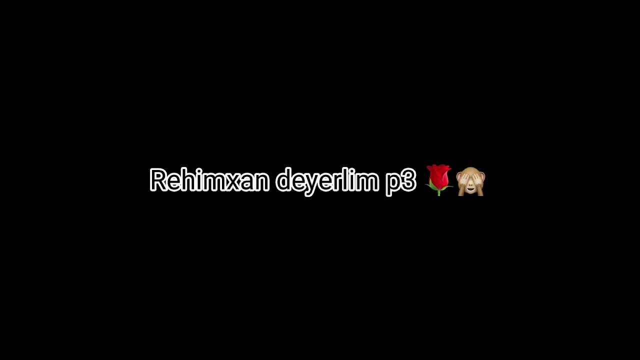 Rəhimxan deyerlim p3 (sözleri)💙🕊