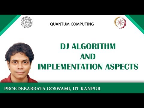Lecture 7 - Quantum Parallelism : DJ Algorithm and Implementation aspects