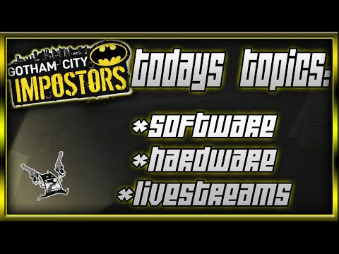 Gotham City Imposters! | Talk Video! - Topics: LiveStreams, Software & Hardware