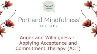 Anger and Willingness - Applying Acceptance and Commitment Therapy