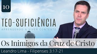 10. Os Inimigos da Cruz de Cristo (Filipenses 3:17-21) - Leandro Lima