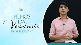 Filhos da Verdade   Pr. Eduardo Nunes   Primeira Epístola de João - Cap 3