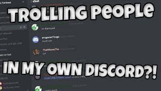 Trolling People IN MY OWN DISCORD?!