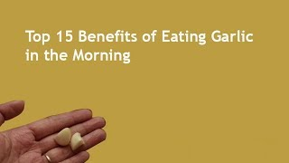 Top 15 Benefits of Eating Raw Garlic in the Morning