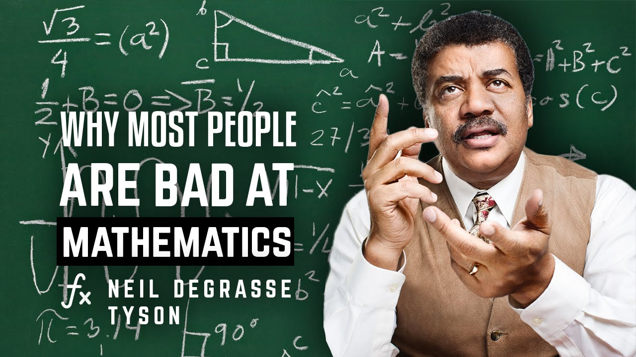 why most people are bad at mathematics neil degrasse tyson asks