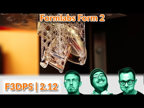 Formlabs Form 2 First Impressions | F3DPS Ep 2.12