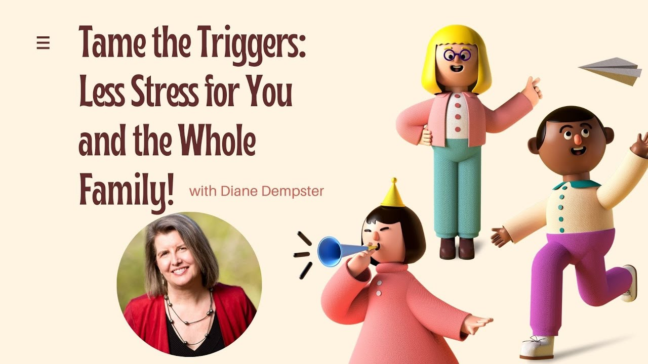 Tame the Triggers: Less stress for you and your whole family