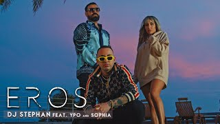 DJ Stephan ft YPO x Sophia - EROS (OFFICIAL VIDEO)