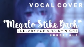 Undertale - Megalo Strike Back (Lullaby | Vocal Cover)【Meltb…