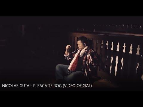 NICOLAE GUTA - PLEACA TE ROG (VIDEO OFICIAL)