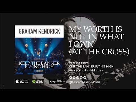 My Worth Is Not In What I Own (At The Cross) - Graham Kendrick (with lyrics)