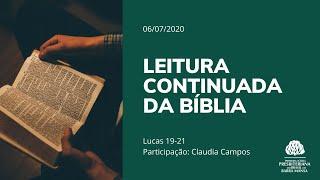 Leitura Continuada da Bíblia - Lucas 19 a 21 | 06/07/2020