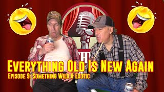 Everything Old Is New Again - Episode 8   Something Wild & Exotic
