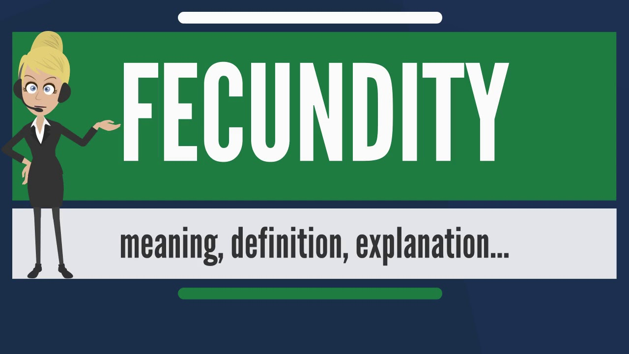Exceptional What Is FECUNDITY? What Does FECUNDITY Mean? FECUNDITY Meaning, Definition  U0026 Explanation