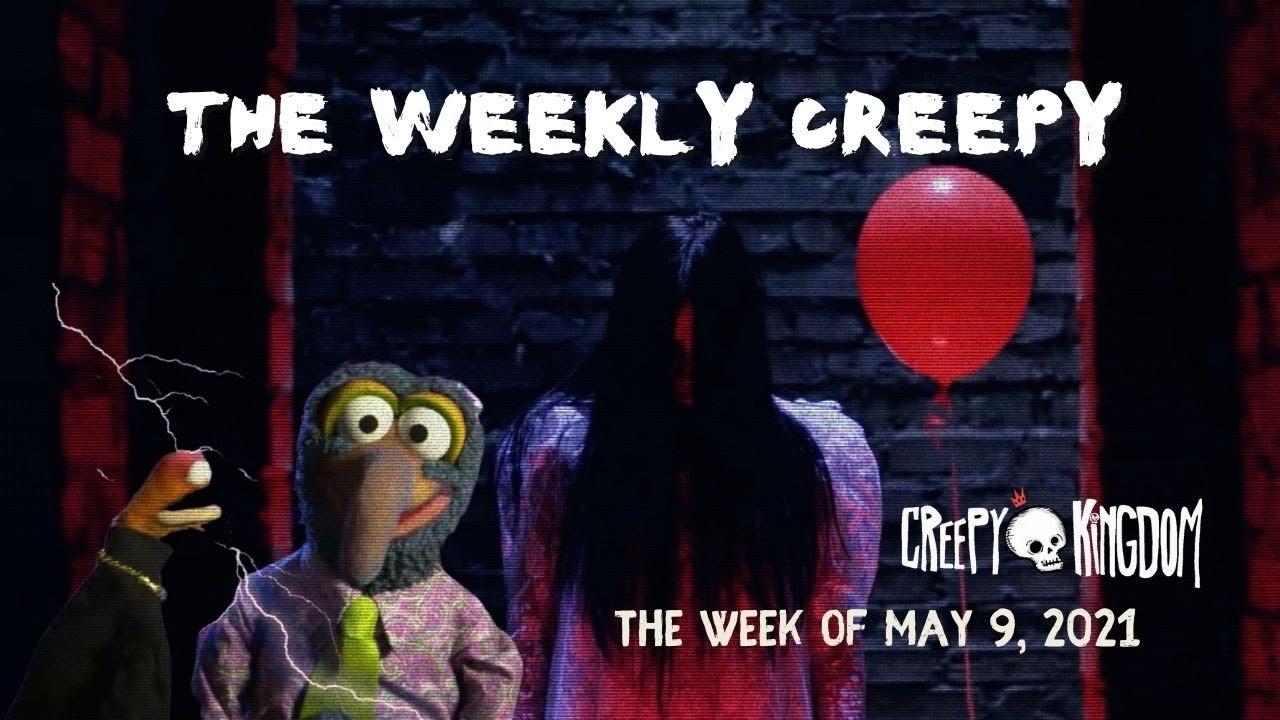The Weekly Creepy 5-9-21