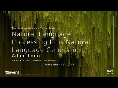 AWS re:Invent 2017: Natural Language Processing Plus Natural Language Generation: Th (ALX322)