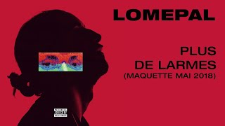Lomepal - Plus de larmes (maquette mai 2018) [lyrics video]