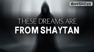 THESE DREAMS ARE FROM SHAYTAN