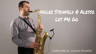 Hailee Steinfeld, Alesso - Let Me Go [Saxophone Cover] by Juozas Kuraitis