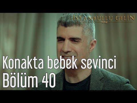 İstanbullu Gelin 40. Bölüm - Konakta Bebek Sevinci