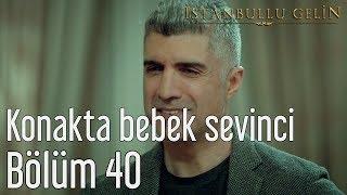 Gambar cover İstanbullu Gelin 40. Bölüm - Konakta Bebek Sevinci