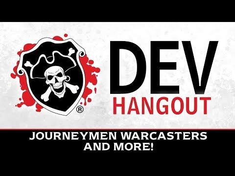 Developer Hangout -Journeymen Warcasters & More!