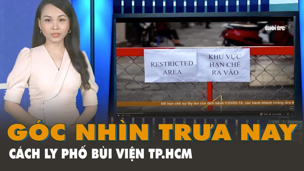 Góc nhìn trưa nay | Phong toả hẻm phố Bùi Viện TP.HCM