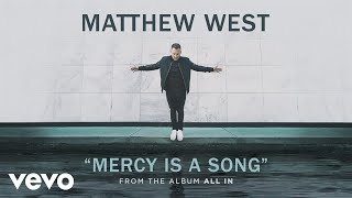 Matthew West - Mercy Is A Song (Audio)